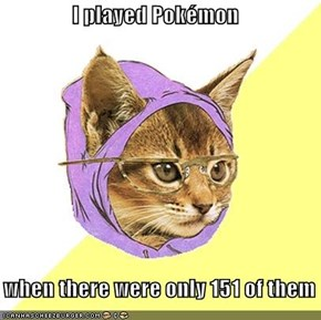 I played Pokémon     when there were only 151 of them