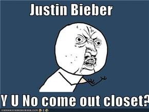 Justin Bieber  Y U No come out closet?