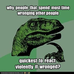 why  people  that  spend  most time wronging other people