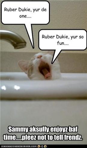 Ruber Dukie, yur de one....