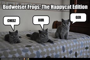 Budweiser Frogs: The Happycat Edition