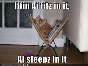 Iffin Ai fitz in it,  Ai sleepz in it