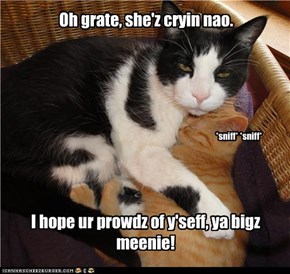 Oh grate, she'z cryin nao.