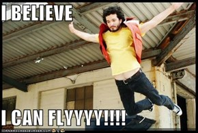I BELIEVE  I CAN FLYYYY!!!!