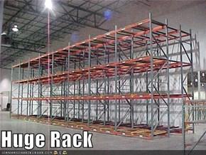 Huge Rack