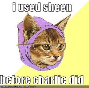 i used sheen  before charlie did