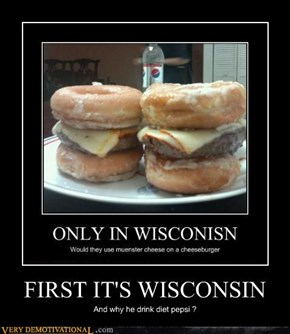 FIRST IT'S WISCONSIN