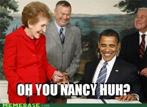 Oh You Nancy Huh?