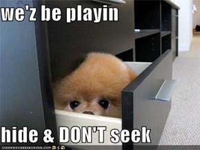we'z be playin  hide & DON'T seek