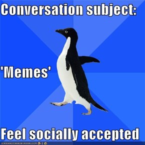 Conversation subject:  'Memes' Feel socially accepted