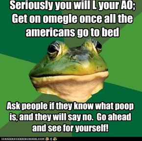 Foul bachelor frog: It's true.