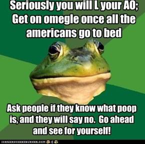 Foul bachelor frog: It's true.