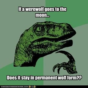 If a werewolf goes to the moon
