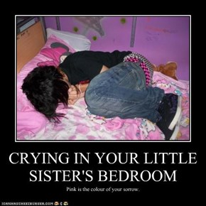 CRYING IN YOUR LITTLE SISTER'S BEDROOM