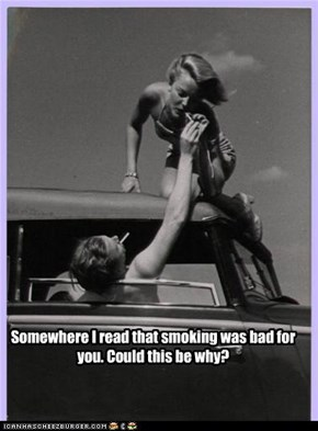 Somewhere I read that smoking was bad for you. Could this be why?