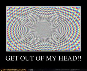 GET OUT OF MY HEAD!!