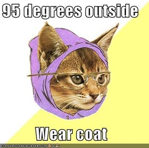 95 degrees outside  Wear coat