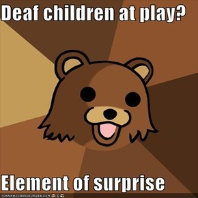 Deaf children at play?  Element of surprise