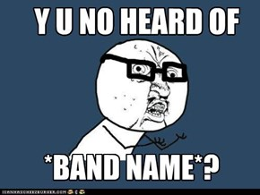 Hipster Y U NO: Band Name