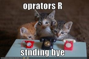 oprators R  stnding bye