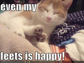 even my  feets is happy!