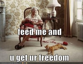feed me and u get ur freedom