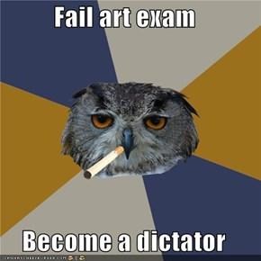 Fail art exam  Become a dictator