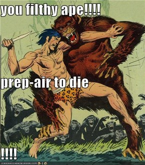 you filthy ape!!!! prep-air to die !!!!