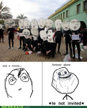 Forever Alone: Not Invited