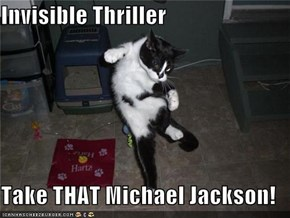 Invisible Thriller  Take THAT Michael Jackson!