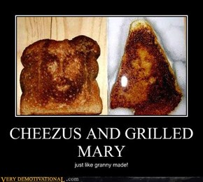 CHEEZUS AND GRILLED MARY