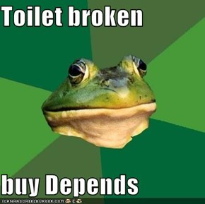 Toilet broken  buy Depends