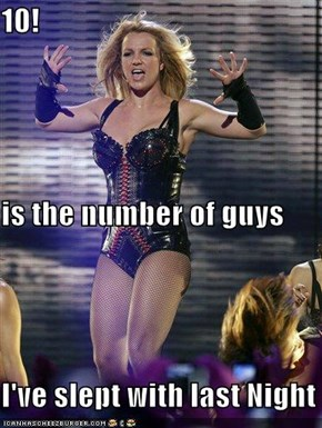 10! is the number of guys I've slept with last Night