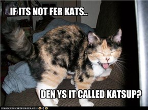 IF ITS NOT FER KATS..