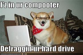 I'z in ur compooter  Defraggin ur hard drive