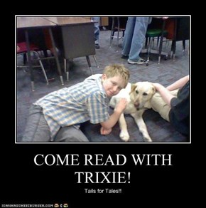 COME READ WITH TRIXIE!