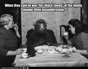 "When they said he was the ""black sheep"" of the family, people often misunderstood."