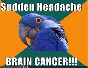 Sudden Headache  BRAIN CANCER!!!