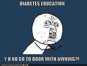 DIABETES EDUCATION  Y U NO GO TO DOOR WITH AWNING?!