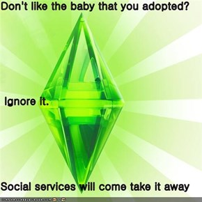 Don't like the baby that you adopted?   Ignore it. Social services will come take it away