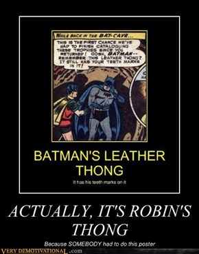 ACTUALLY, IT'S ROBIN'S THONG