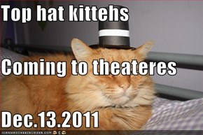 Top hat kittehs Coming to theateres Dec.13.2011