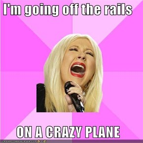 I'm going off the rails  ON A CRAZY PLANE