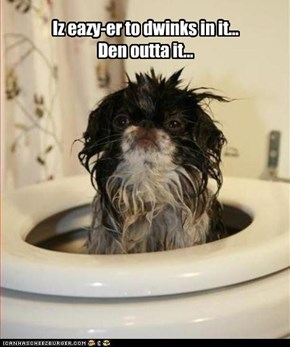 Iz eazy-er to dwinks in it... Den outta it...