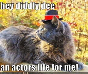hey diddly dee  an actors life for me!