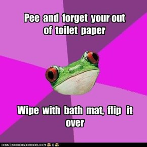Pee  and  forget  your out  of  toilet  paper
