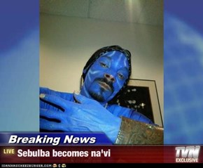 Breaking News - Sebulba becomes na'vi