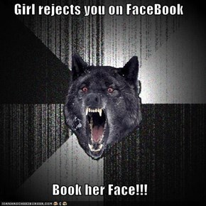 Girl rejects you on FaceBook  Book her Face!!!