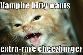 Vampire kitty wants  extra-rare cheezburger