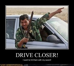DRIVE CLOSER!